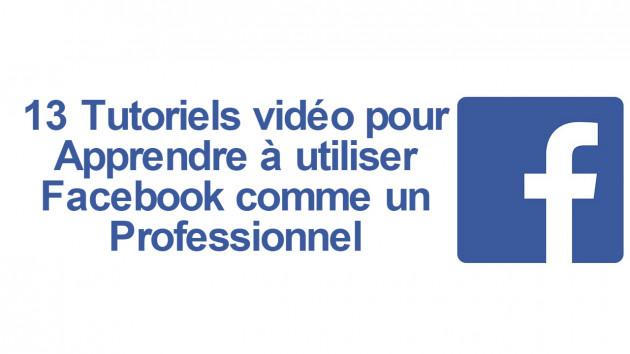 offrir 13 tutoriels vidéo pour apprendre à utiliser Facebook comme un professionnel