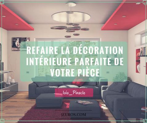refaire la décoration intérieure parfaite de votre pièce