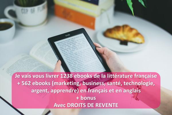vous livrer 1238 ebooks de la littérature française + 562 ebooks divers REVENDABLES