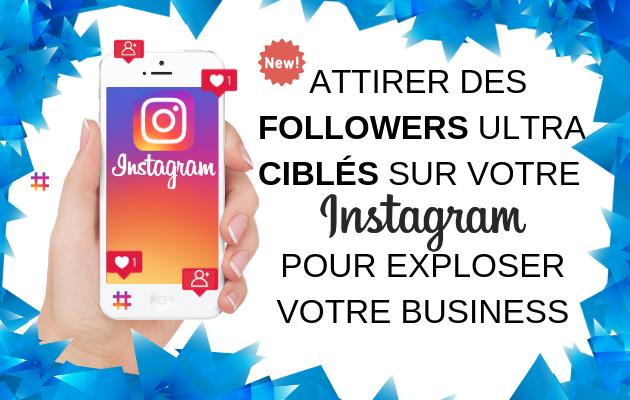 attirer des followers ultra ciblés sur votre Instagram pour exploser votre business