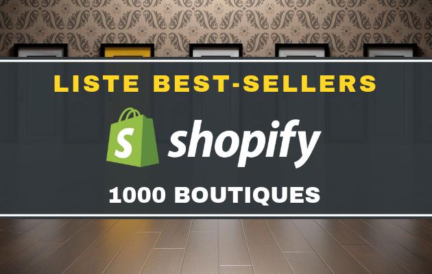 vous envoyer une liste des BEST-SELLERS de 1000 boutiques SHOPIFY