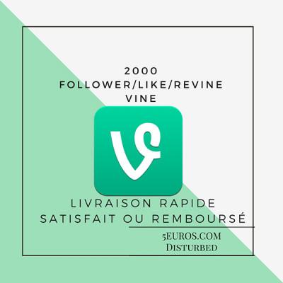vous ajouter 2000 Follower ou like ou revine sur Vine
