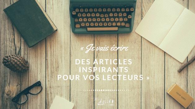 rédiger des articles inspirants pour vos lecteurs