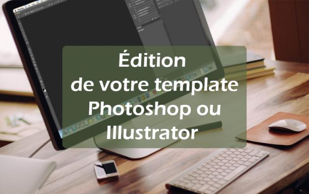éditer votre template Photoshop / Illustrator