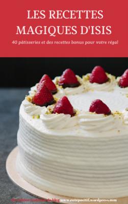 vous donner mon E-Book de 40 recettes très faciles de pâtisseries et autres