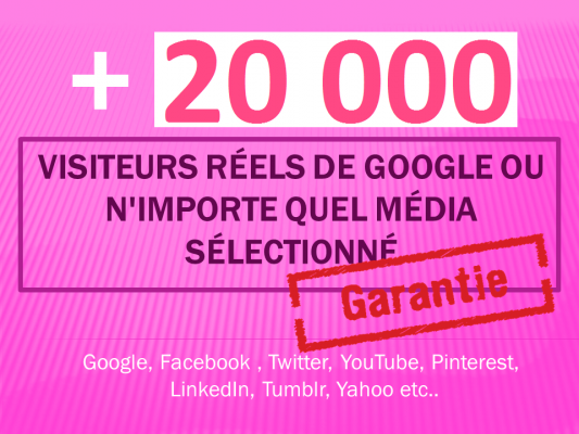 vous envoyer + 20 000 visiteurs réels de Google ou n'importe quel média sélectionné