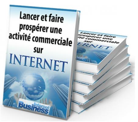 vous envoyer Lancer et faire prospérer une activité commerciale sur Internet !