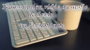 faire une transcription audio ou vidéo de 5 minutes au format texte