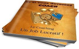 vous adresser mon livre - Et si vous deveniez Coach, le Coaching, un Job lucratif -