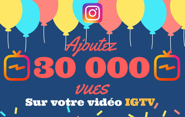 ajouter 30 000 vues à votre vidéo IGTV