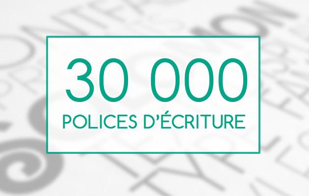 vous envoyer plus de 30 000 POLICES d'écriture