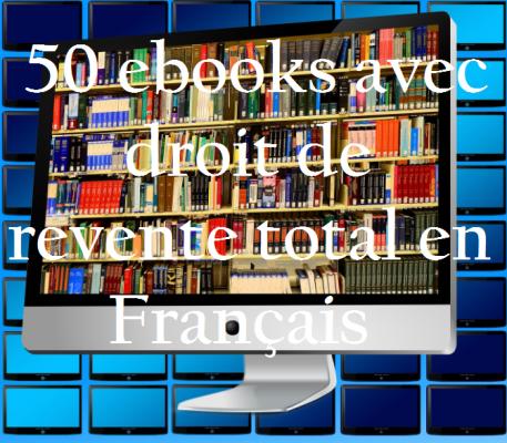 vous donner 50 ebooks avec droit de revente total en Français