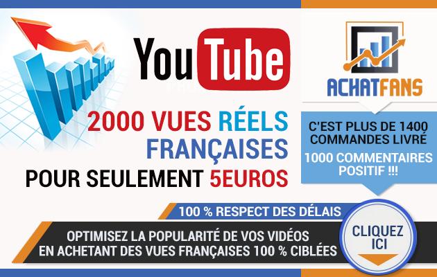 vous permettre d'acheter 2000 vues réels françaises YouTube