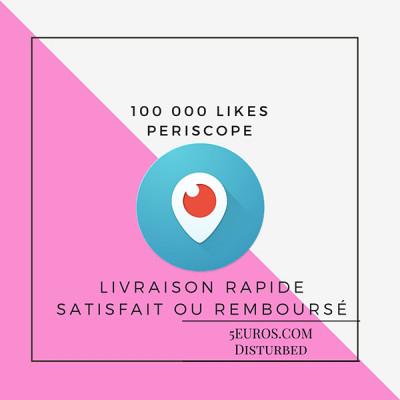 ajouter 100 000 LIKES sur votre vidéo Periscope