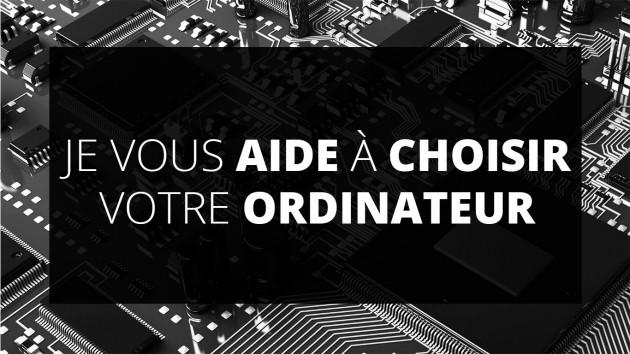 vous aider à choisir votre ordinateur et vos composants en fonction de vos besoins